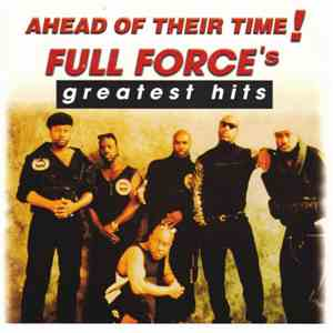 Full Force - Ahead Of Their Time! Full Force's Greatest Hits