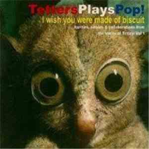 Tetters Plays Pop - I wish you were made of biscuit